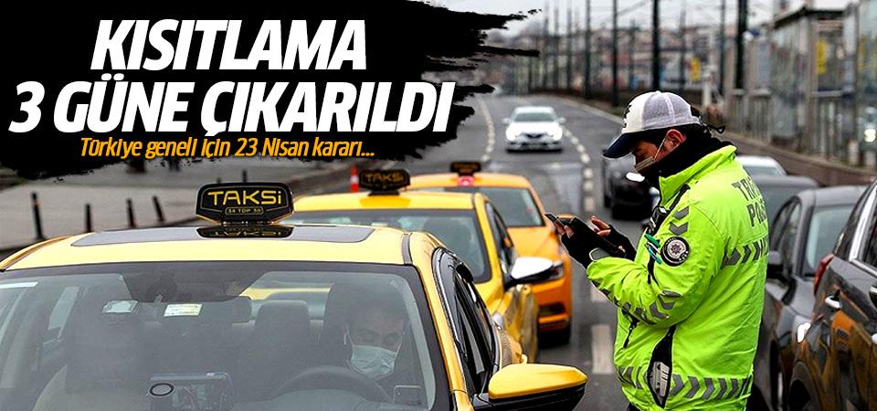 Kısıtlama 3 güne çıkarıldı! Türkiye geneli için 23 Nisan kararı...