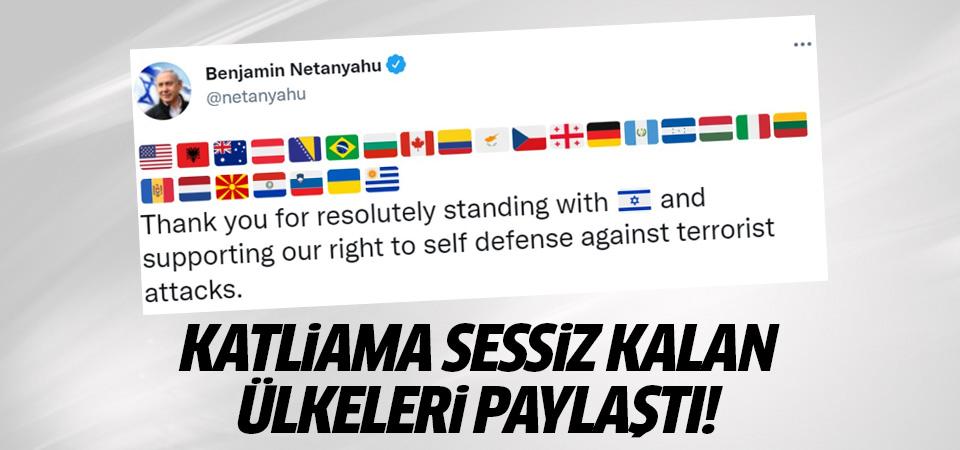 Netanyahu katliama sessiz kalan ülkeleri paylaştı!