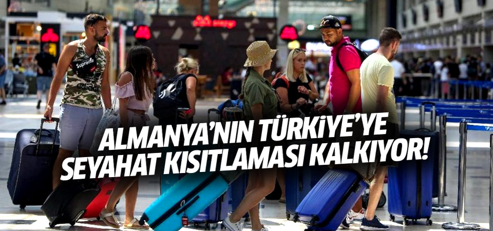 Almanya'nın Türkiye'ye seyahat kısıtlaması kalkıyor!