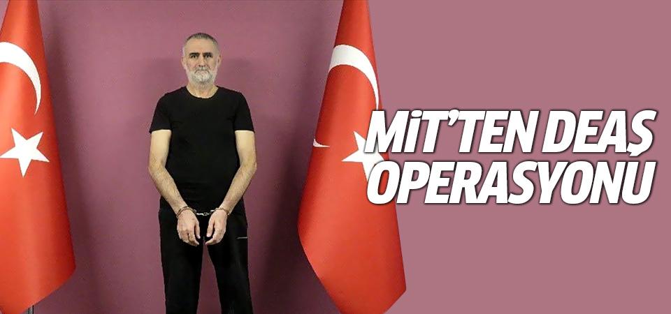 MİT'ten DEAŞ operasyonu: Sözde Türkiye sorumlusu yakalandı