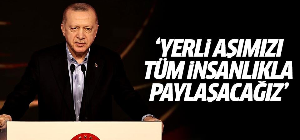 Erdoğan: Yerli aşımızı tüm insanlıkla paylaşacağız