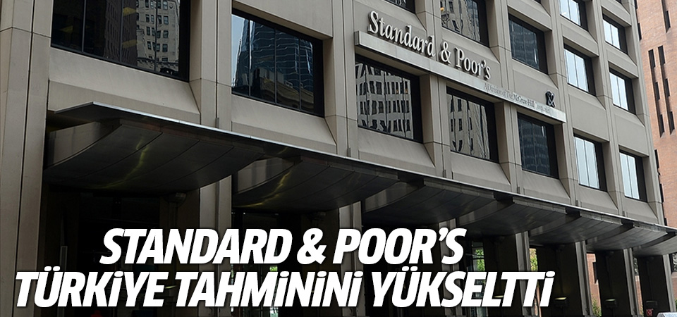 Standard & Poor's Türkiye tahminini yükseltti