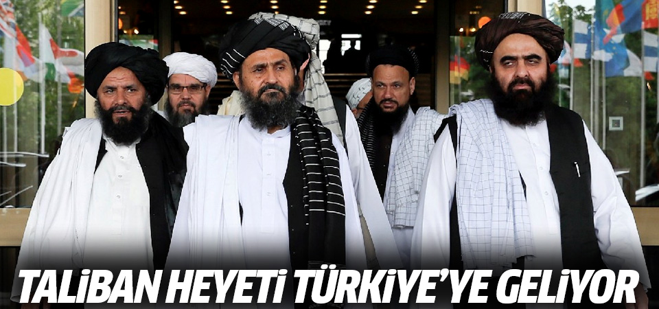 Taliban heyeti Türkiye'ye geliyor