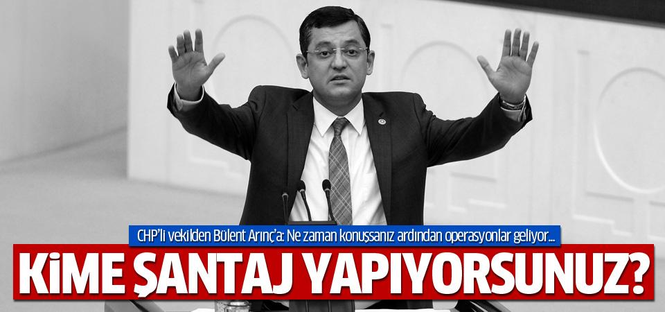 CHP'li Özel'den Arınç'a: Kime şantaj yapıyorsunuz?
