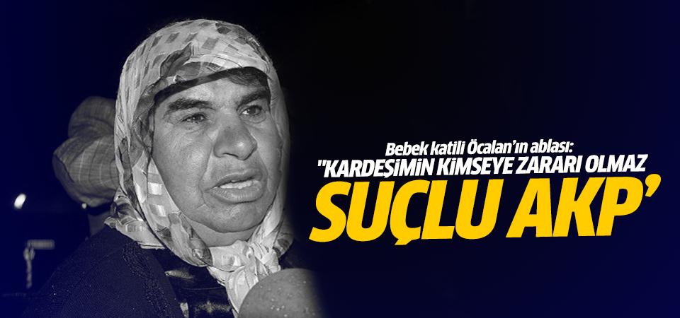 Öcalan'ın ablası AK Parti'yi suçladı