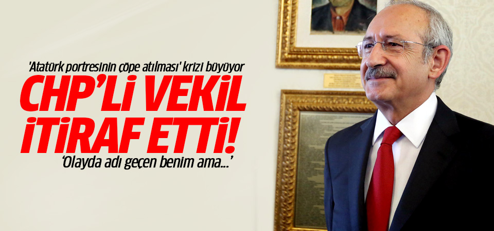 Atatürk posterini indiren CHP'li vekil itiraf etti