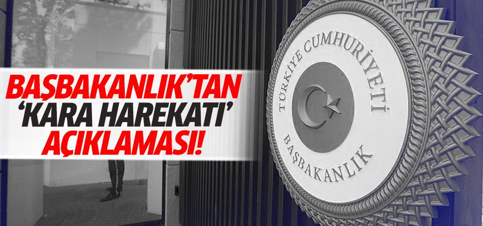 Başbakanlık'tan 'kara harekatı' açıklaması!