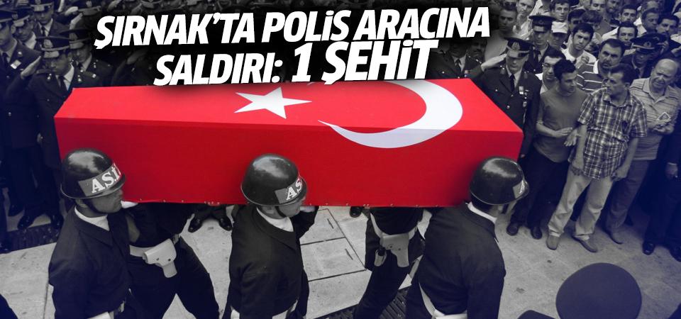 Şırnak'ta polis aracına hain saldırı: 1 şehit