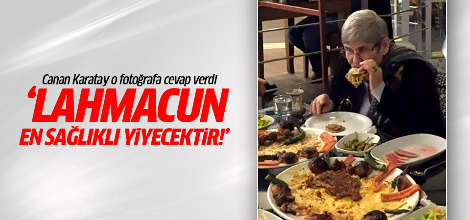 Canan Karatay: Ben unlu mamul değil, lahmacun yedim!