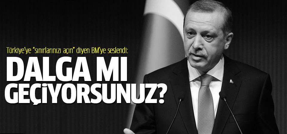 Erdoğan'dan BM'ye mülteciler tepkisi