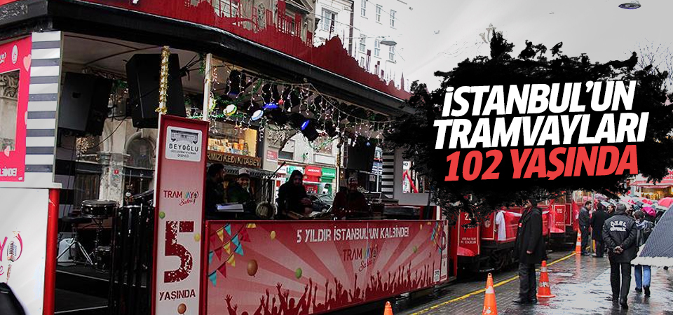 İstanbul'un tramvayları 102 yaşında