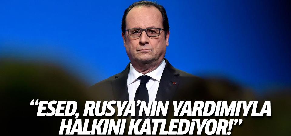 Hollande: Esed, Rusya'nın yardımıyla halkını katlediyor