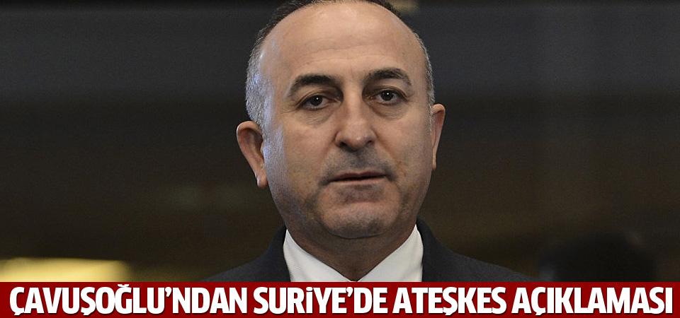 Çavuşoğlu'ndan Suriye'de ateşkes açıklaması