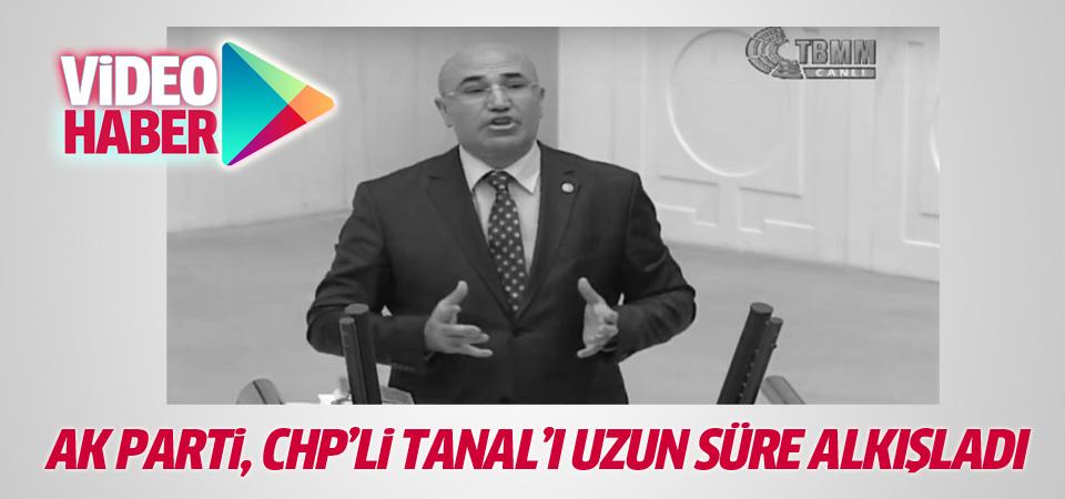 CHP'li Tanal'ın konuşması Ak Parti sıralarında uzun süre alkışlandı