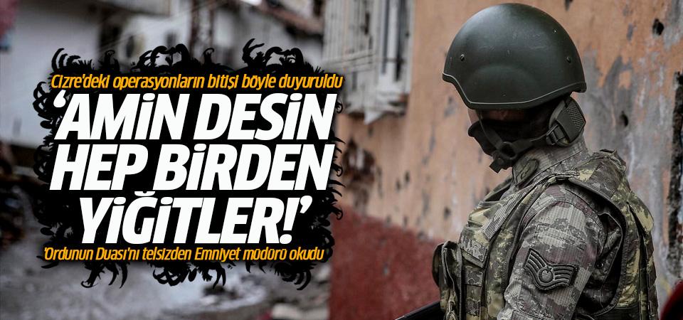 Cizre'deki operasyonların bitişini 'Ordunun Duası' ile telsizden bildirildi!