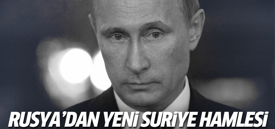 Rusya'dan yeni Suriye hamlesi