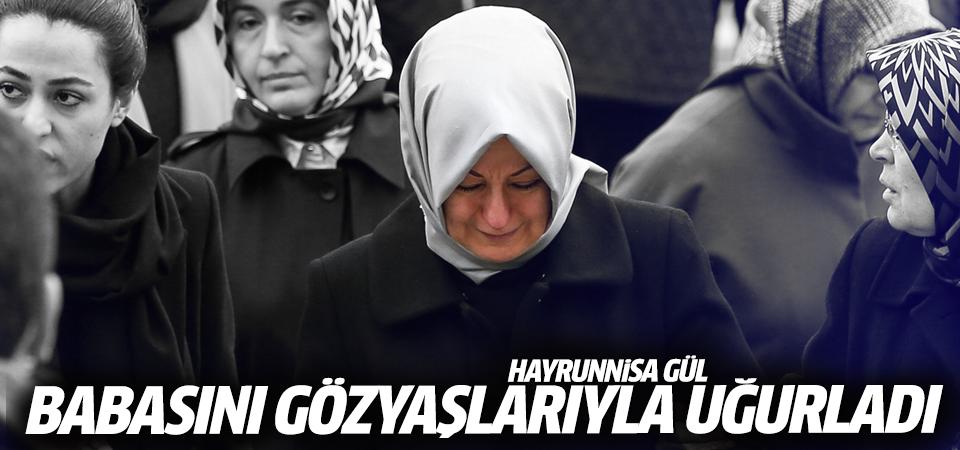 Hayrünnisa Gül babasını gözyaşlarıyla uğurladı