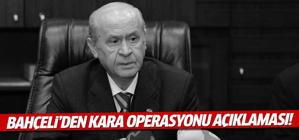 Bahçeli'den 'kara operasyonu' açıklaması!