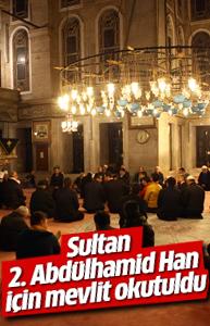 Sultan 2. Abdülhamid Han için mevlit okutuldu
